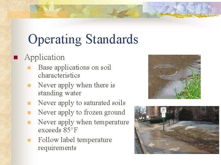 Operating Standards n Application n n n Base applications on soil characteristics Never apply