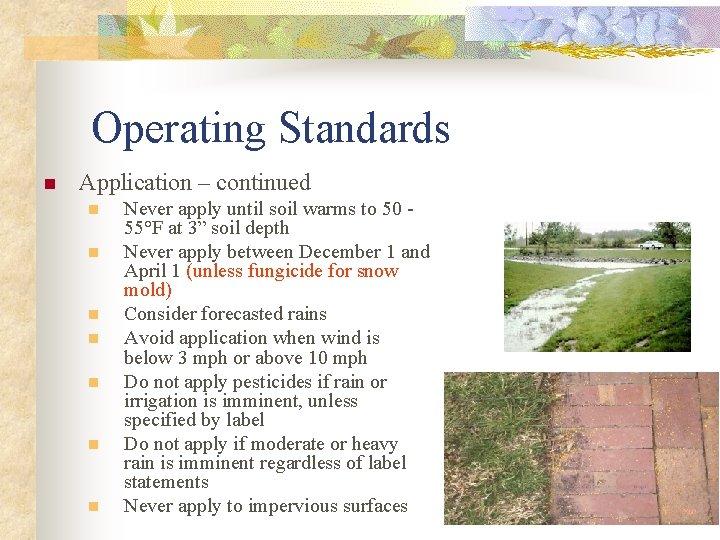 Operating Standards n Application – continued n n n n Never apply until soil