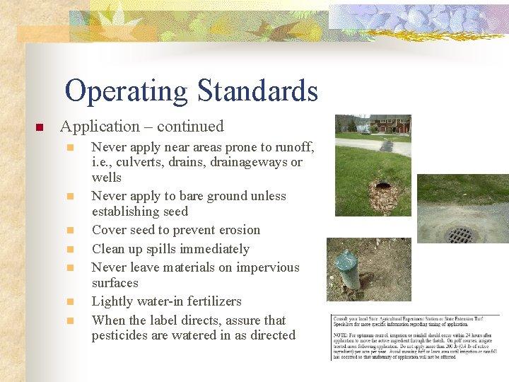 Operating Standards n Application – continued n n n n Never apply near areas