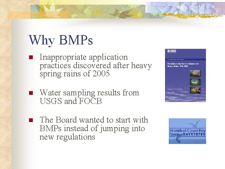 Why BMPs n Inappropriate application practices discovered after heavy spring rains of 2005 n