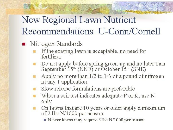 New Regional Lawn Nutrient Recommendations–U-Conn/Cornell n Nitrogen Standards n n n If the existing