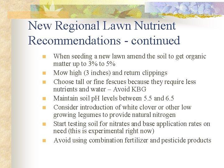 New Regional Lawn Nutrient Recommendations - continued n n n n When seeding a