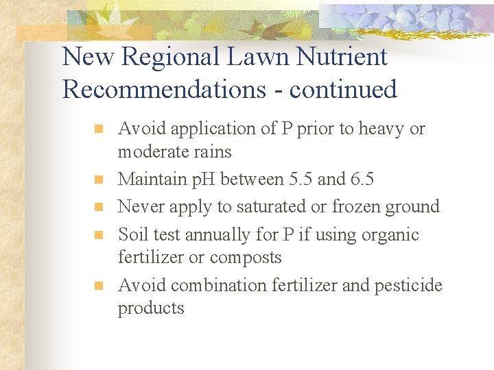 New Regional Lawn Nutrient Recommendations - continued n n n Avoid application of P