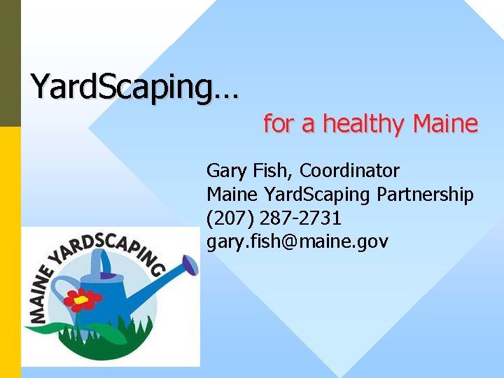 Yard. Scaping… for a healthy Maine Gary Fish, Coordinator Maine Yard. Scaping Partnership (207)