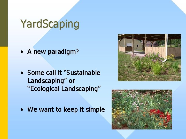 """Yard. Scaping • A new paradigm? • Some call it """"Sustainable Landscaping"""" or """"Ecological"""