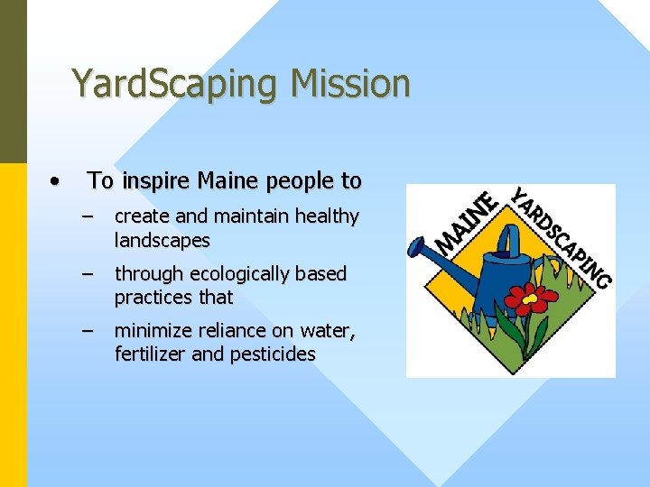 Yard. Scaping Mission • To inspire Maine people to – create and maintain healthy
