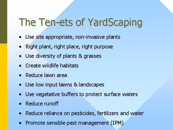 The Ten-ets of Yard. Scaping • Use site appropriate, non-invasive plants • Right plant,