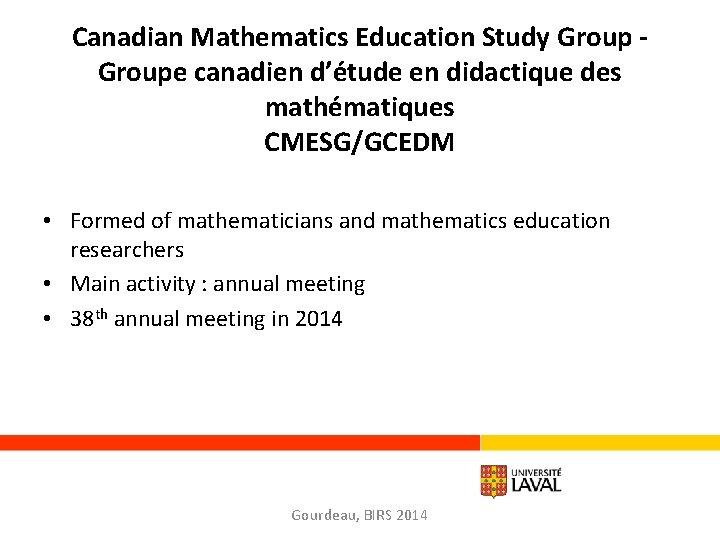 Canadian Mathematics Education Study Groupe canadien d'étude en didactique des mathématiques CMESG/GCEDM • Formed