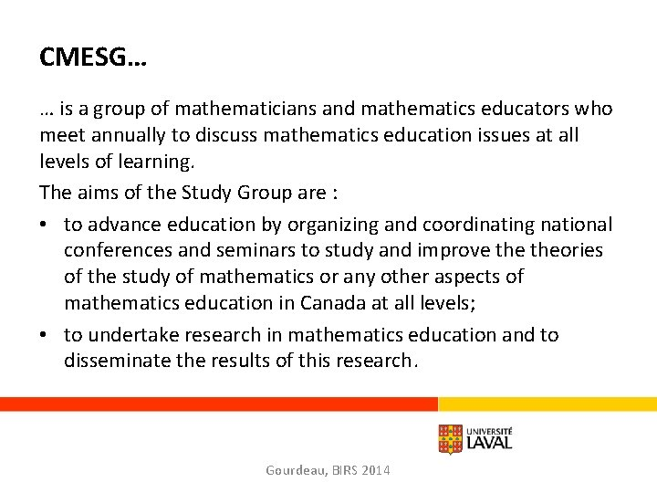 CMESG… … is a group of mathematicians and mathematics educators who meet annually to