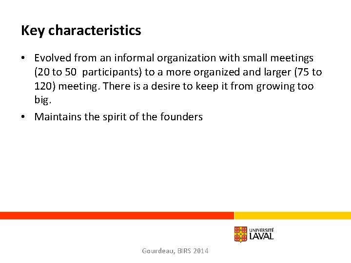 Key characteristics • Evolved from an informal organization with small meetings (20 to 50