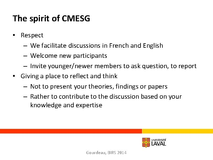 The spirit of CMESG • Respect – We facilitate discussions in French and English