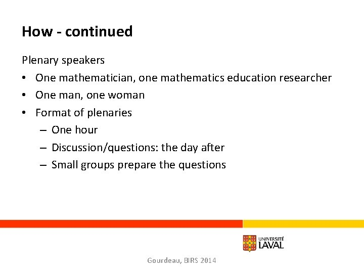 How - continued Plenary speakers • One mathematician, one mathematics education researcher • One