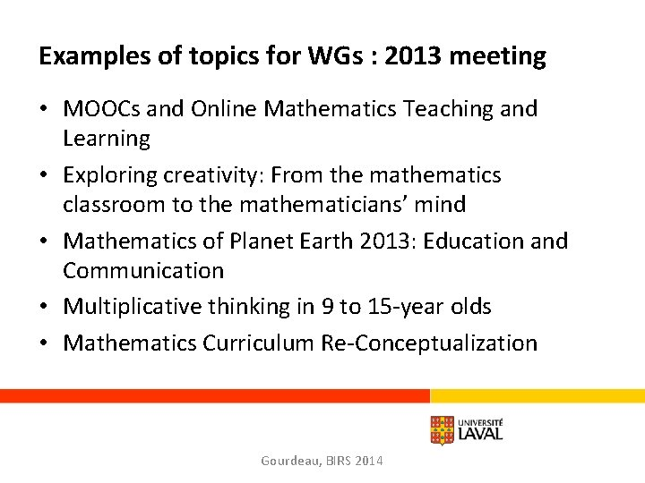 Examples of topics for WGs : 2013 meeting • MOOCs and Online Mathematics Teaching