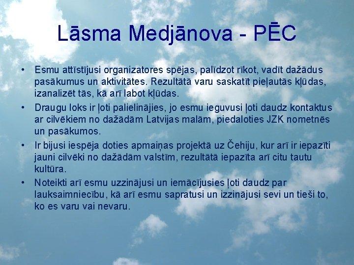 Lāsma Medjānova - PĒC • Esmu attīstījusi organizatores spējas, palīdzot rīkot, vadīt dažādus pasākumus