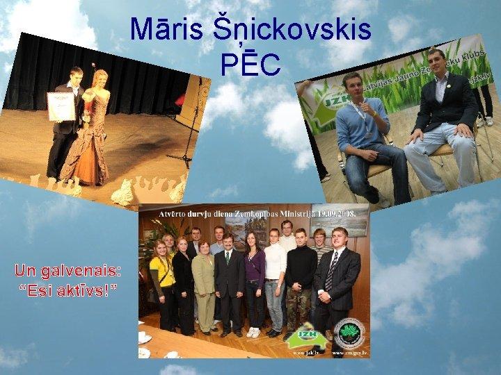 """Māris Šņickovskis PĒC Un galvenais: """"Esi aktīvs!"""""""