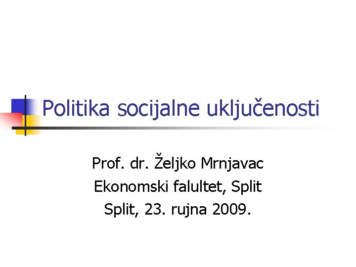Politika socijalne uključenosti Prof. dr. Željko Mrnjavac Ekonomski falultet, Split, 23. rujna 2009.