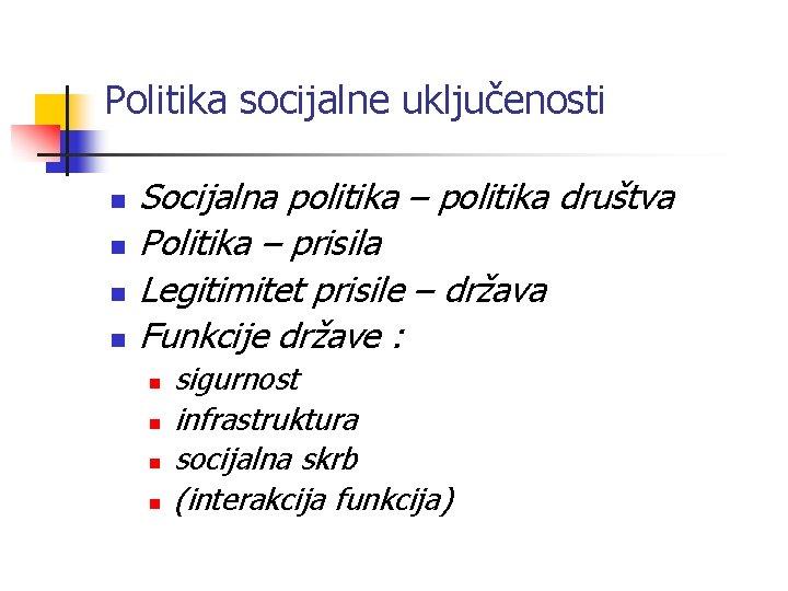 Politika socijalne uključenosti n n Socijalna politika – politika društva Politika – prisila Legitimitet