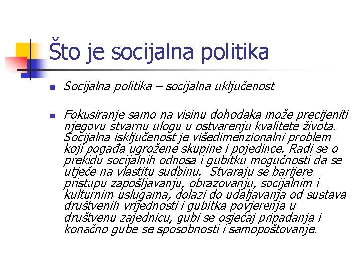 Što je socijalna politika n n Socijalna politika – socijalna uključenost Fokusiranje samo na