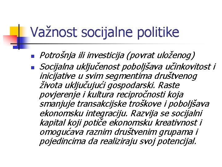 Važnost socijalne politike n n Potrošnja ili investicija (povrat uloženog) Socijalna uključenost poboljšava učinkovitost