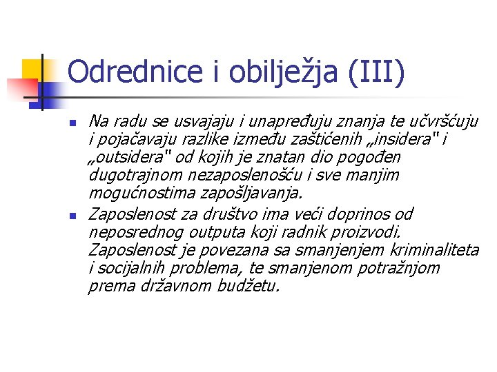 Odrednice i obilježja (III) n n Na radu se usvajaju i unapređuju znanja te