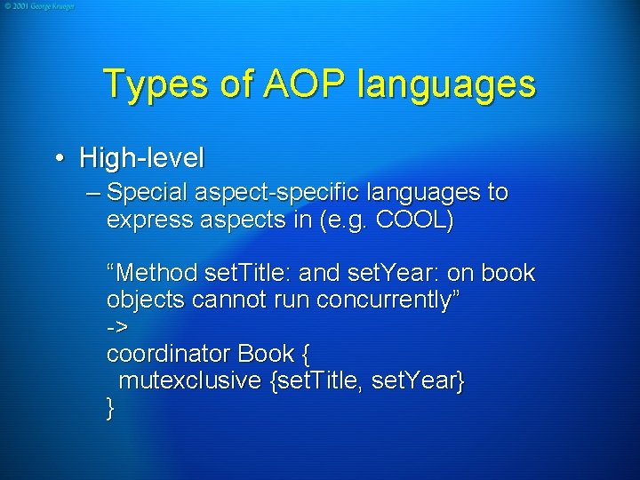 Types of AOP languages • High-level – Special aspect-specific languages to express aspects in