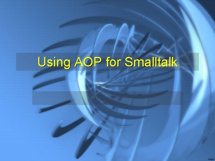 Using AOP for Smalltalk