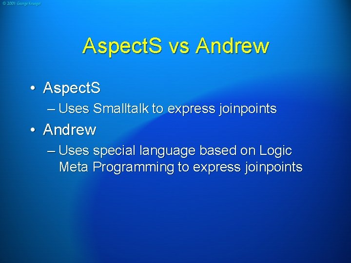 Aspect. S vs Andrew • Aspect. S – Uses Smalltalk to express joinpoints •