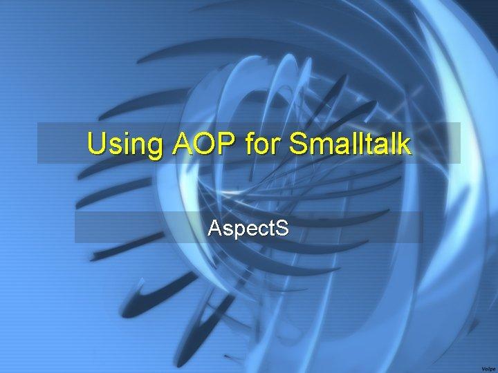 Using AOP for Smalltalk Aspect. S