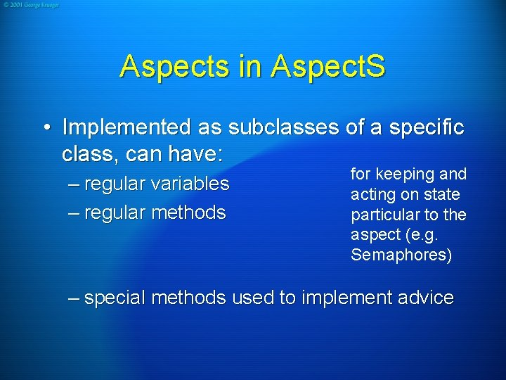 Aspects in Aspect. S • Implemented as subclasses of a specific class, can have: