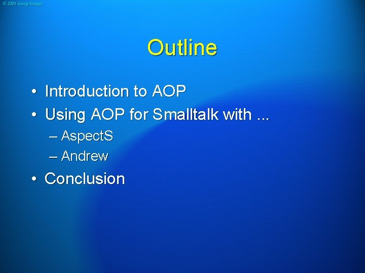 Outline • Introduction to AOP • Using AOP for Smalltalk with. . . –