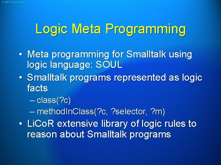 Logic Meta Programming • Meta programming for Smalltalk using logic language: SOUL • Smalltalk