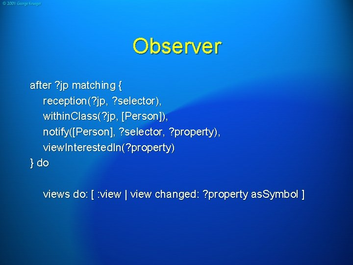 Observer after ? jp matching { reception(? jp, ? selector), within. Class(? jp, [Person]),