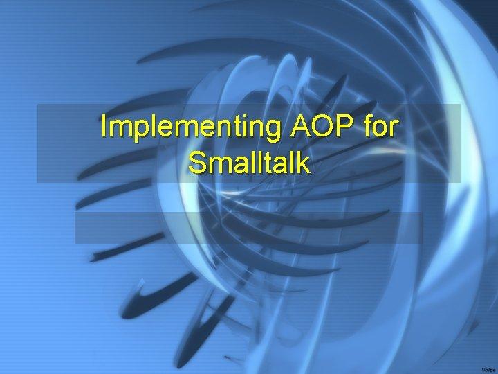 Implementing AOP for Smalltalk