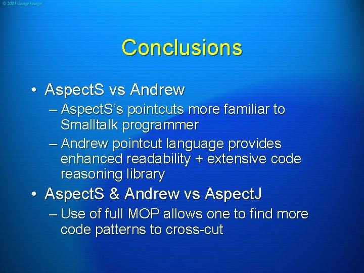 Conclusions • Aspect. S vs Andrew – Aspect. S's pointcuts more familiar to Smalltalk