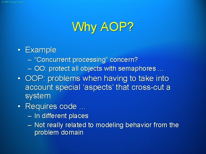 """Why AOP? • Example – """"Concurrent processing"""" concern? – OO: protect all objects with"""
