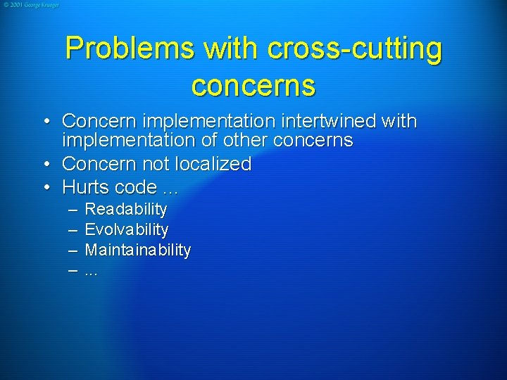 Problems with cross-cutting concerns • Concern implementation intertwined with implementation of other concerns •