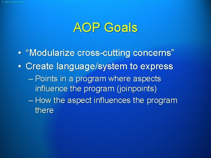 """AOP Goals • """"Modularize cross-cutting concerns"""" • Create language/system to express – Points in"""