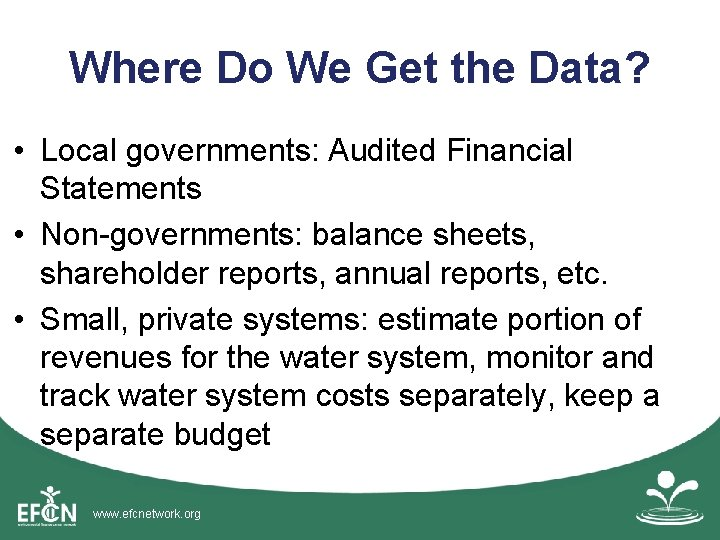 Where Do We Get the Data? • Local governments: Audited Financial Statements • Non-governments: