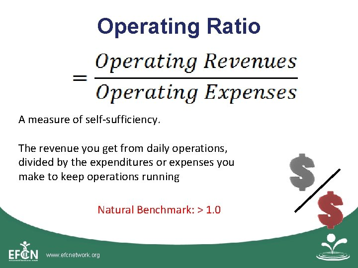 Operating Ratio A measure of self-sufficiency. The revenue you get from daily operations, divided