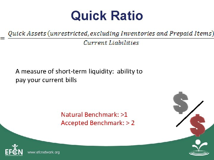 Quick Ratio A measure of short-term liquidity: ability to pay your current bills Natural