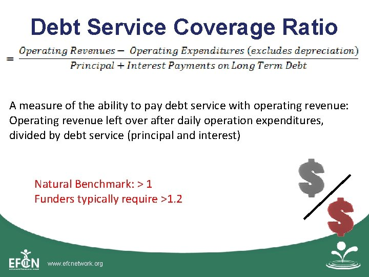 Debt Service Coverage Ratio A measure of the ability to pay debt service with