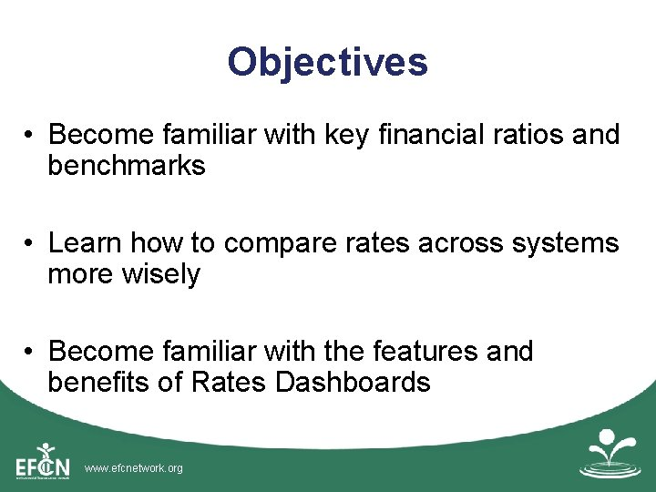 Objectives • Become familiar with key financial ratios and benchmarks • Learn how to