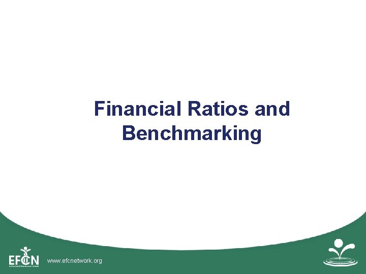 Financial Ratios and Benchmarking www. efcnetwork. org