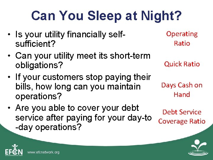 Can You Sleep at Night? Operating • Is your utility financially self. Ratio sufficient?