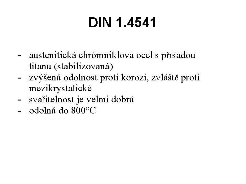 DIN 1. 4541 - austenitická chrómniklová ocel s přísadou titanu (stabilizovaná) - zvýšená odolnost
