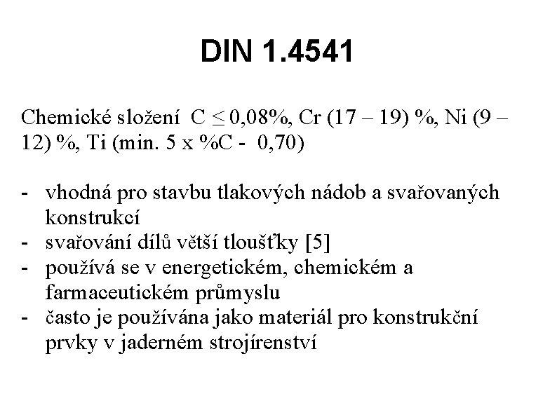 DIN 1. 4541 Chemické složení C ≤ 0, 08%, Cr (17 – 19) %,