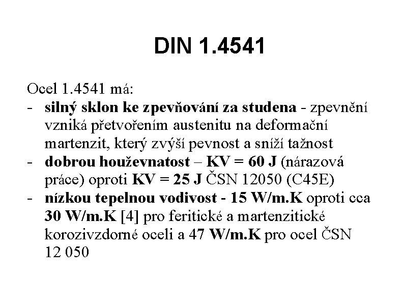 DIN 1. 4541 Ocel 1. 4541 má: - silný sklon ke zpevňování za studena