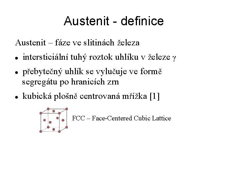 Austenit - definice Austenit – fáze ve slitinách železa intersticiální tuhý roztok uhlíku v