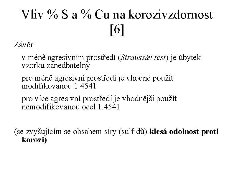 Vliv % S a % Cu na korozivzdornost [6] Závěr v méně agresivním prostředí