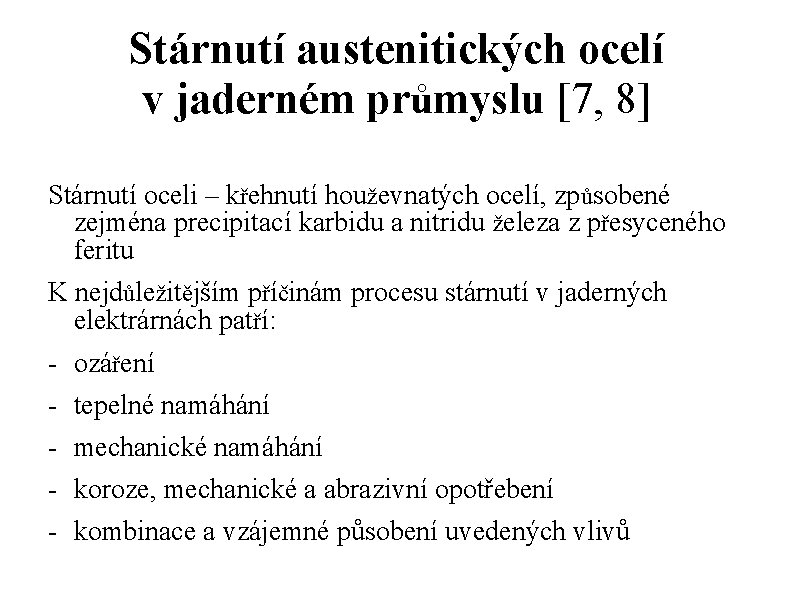 Stárnutí austenitických ocelí v jaderném průmyslu [7, 8] Stárnutí oceli – křehnutí houževnatých ocelí,